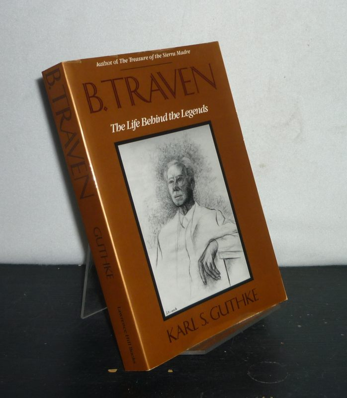 Guthke, Karl S.: B. Traven. The Life Behind the Legends. [By Karl S. Guthke].
