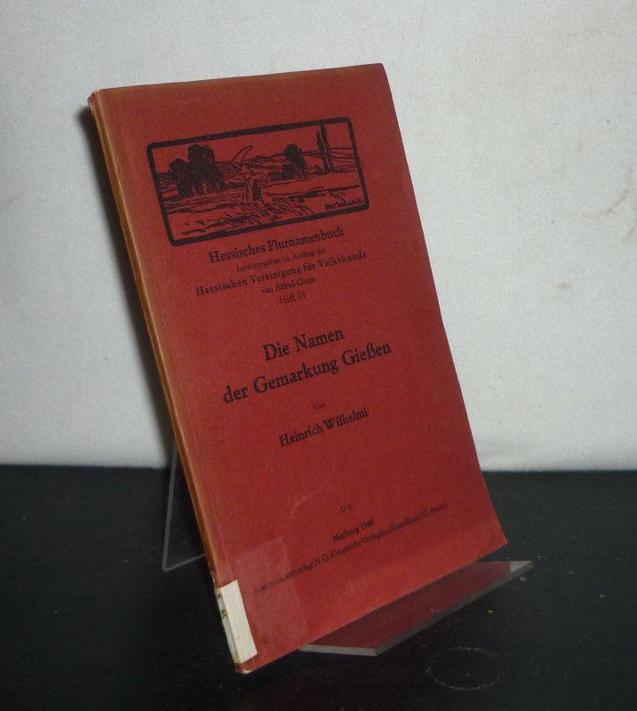Die Namen der Gemarkung Gießen. Von Heinrich Wilhelmi. (= Hessisches Flurnamenbuch, Heft 18).