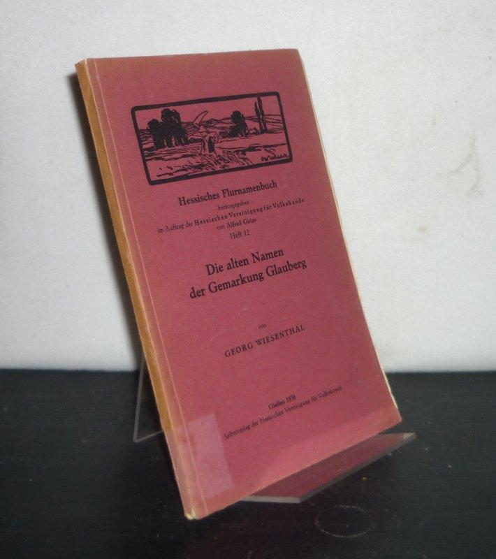 Die alten Namen der Gemarkung Glauberg. Von Georg Wiesenthal. (= Hessisches Flurnamenbuch, Heft 12).