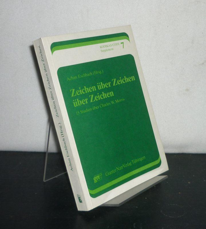 Zeichen über Zeichen über Zeichen. 15 Studien über Charles W. Morris. Herausgegeben von Achim Eschbach. (= Kodikas/Code, Supplement 7).