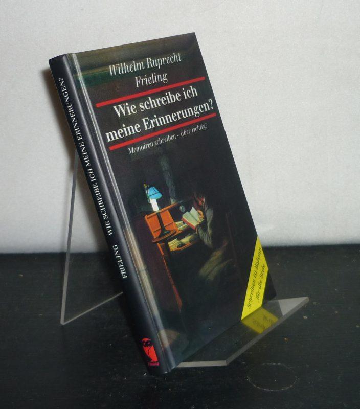 Frieling, Wilhelm Ruprecht: Wie schreibe ich meine Erinnerungen? Memoiren schreiben, aber richtig. Von Wilhelm Ruprecht Frieling. (Ratgeber bei Frieling). Orig.-Ausgabe.