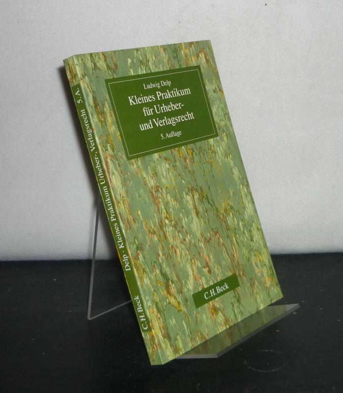 Delp, Ludwig: Kleines Praktikum für Urheber- und Verlagsrecht. [Von Ludwig Delp]. 5., aktualisierte Auflage.