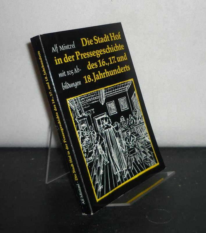 Die Stadt Hof in der Pressegeschichte des 16., 17. und 18. Jahrhunderts. Von Alf Mintzel. (= 28. Bericht des Nordoberfränkischen Vereins für Natur-, Geschichts- und Landeskunde).
