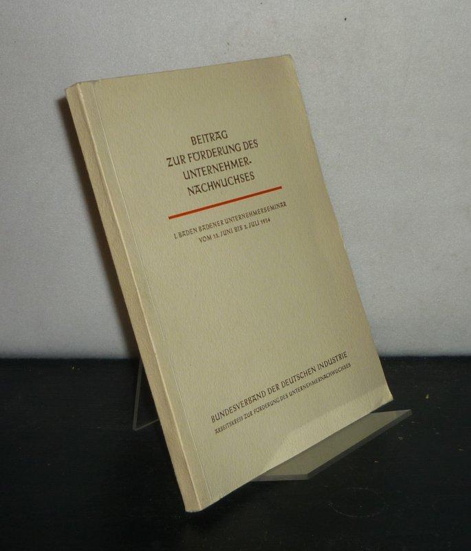 Beitrag zur Förderung des Unternehmernachwuchses. 1. Baden Badener Unternehmerseminar vom 13. Juni bis 3. Juli 1954. (= Drucksache des Bundesverbandes der Deutschen Industrie, Band 28).