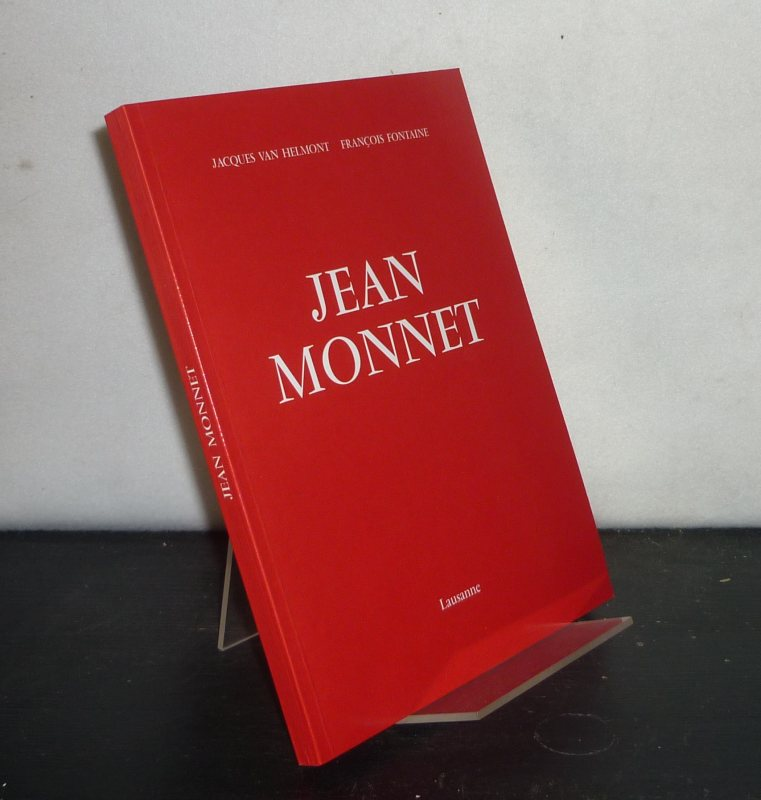 Jean Monnet. [Par Jacques van Helmont et Francois Fontaine].