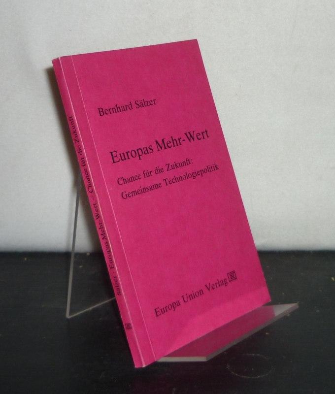 Europas Mehr-Wert. Chance für die Zukunft. Gemeinsame Technologiepolitik. [Von Bernhard Sälzer].