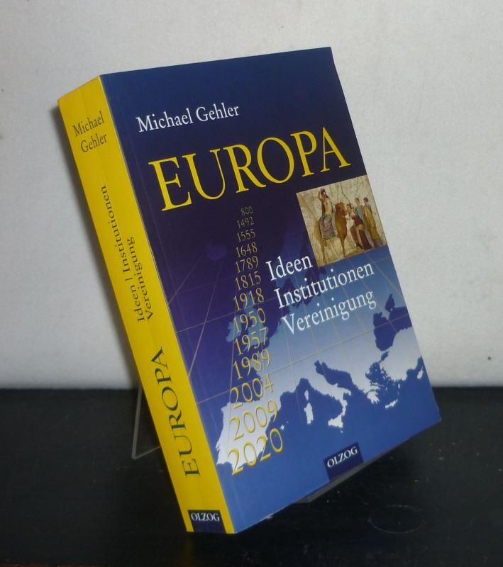 Europa: Ideen - Institutionen - Vereinigung. [Von Michael Gehler].