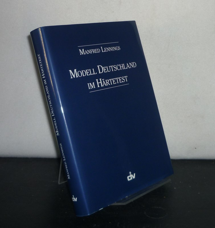 Modell Deutschland im Härtetest. Ausgewählte Reden und Beiträge 1982 bis 1999. [Von Manfred Lennings].