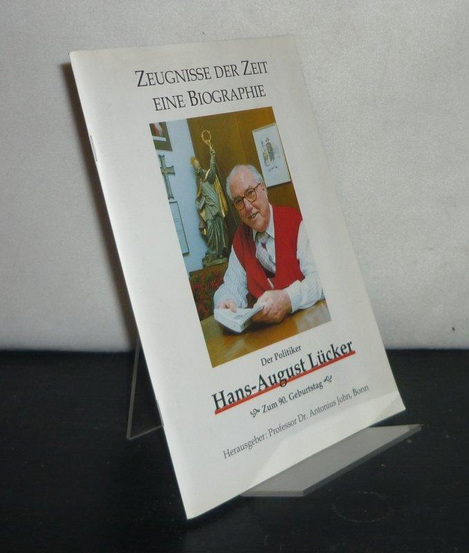 Zeugnisse der Zeit - eine Biographie. Der Politiker Hans-August Lücker - zum 90. Geburtstag. [Herausgegeben von Antonius John].