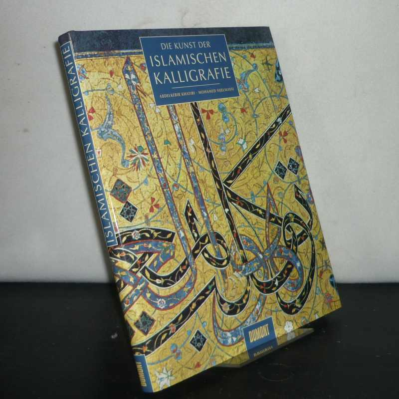 Die Kunst der islamischen Kalligrafie. [Von Abdelkebir Khatibi und Mohamed Sijelmassi]. Überarbeitete Neuauflage.