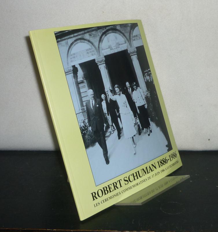 Robert Schuman 1886 - 1986. Les cérémonies commémoratives du 17 juin 1986 à Luxembourg.