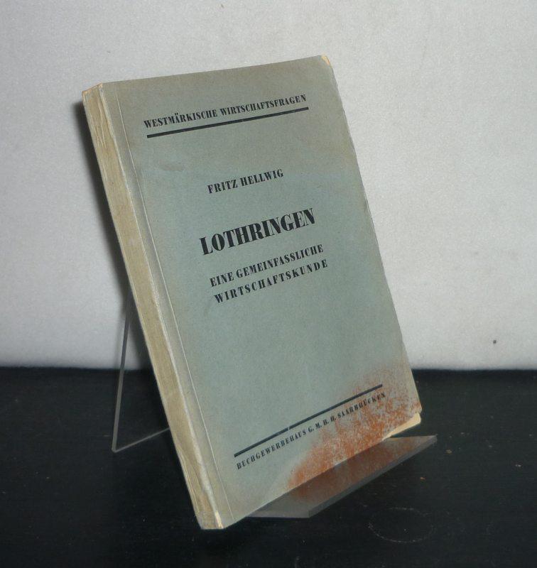 Lothringen. Eine gemeinfassliche Wirtschaftskunde. Von Fritz Hellwig. (= Westmärkische Wirtschaftsfragen. Schriftenreihe der Wirtschaftskammer Westmark, Heft 1).