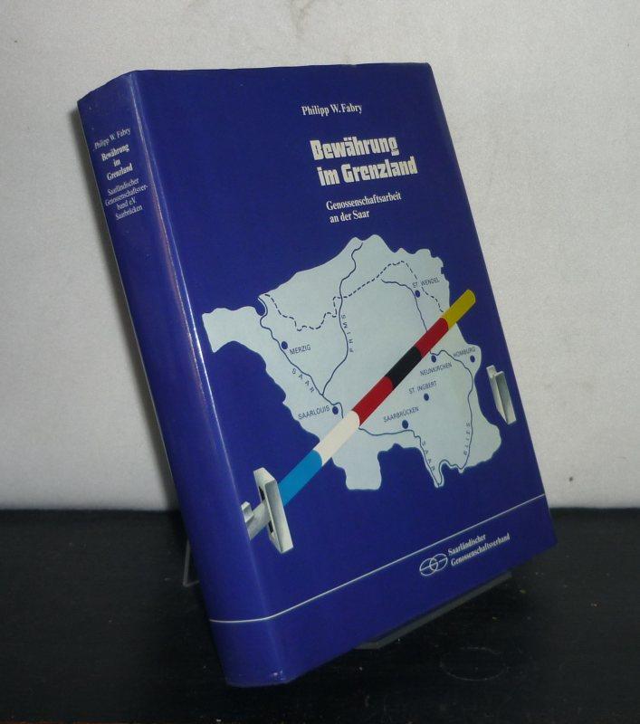 Bewährung im Grenzland. Genossenschaftsarbeit an der Saar von 1860 bis zur Gegenwart. [Von Philipp W. Fabry].