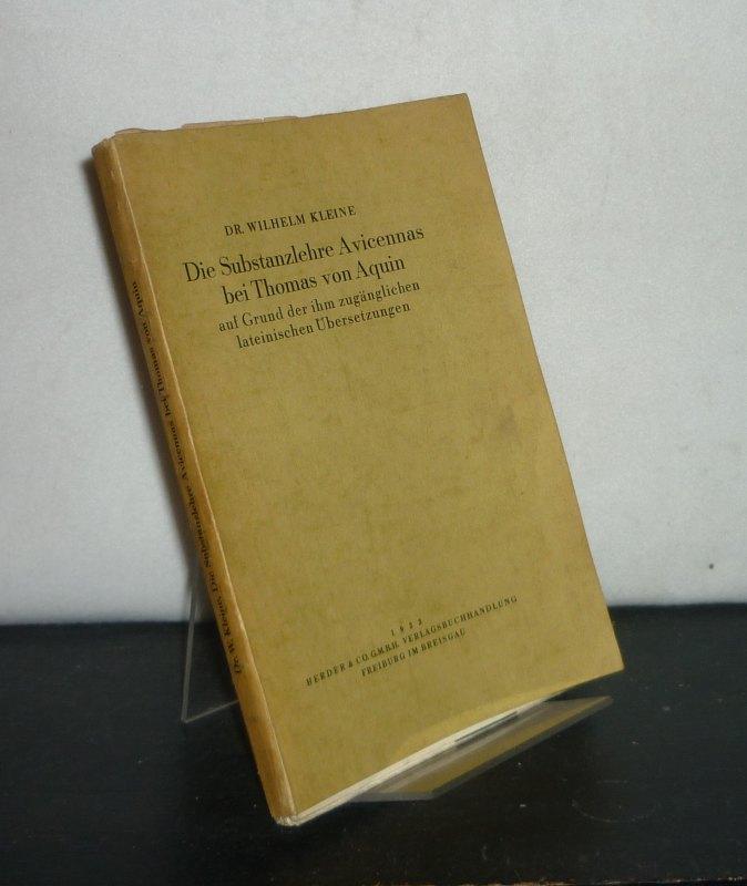Die Substanzlehre Avicennas bei Thomas von Aquin auf Grund der ihm zugänglichen lateinischen Übersetzungen. [Von Wilhelm Kleine]. Orig.-Ausgabe.