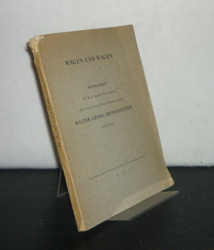 Wägen und wagen. Festschrift zum 70. Geburtstage des deutschen Verlegers Walter Georg Brandstetter.
