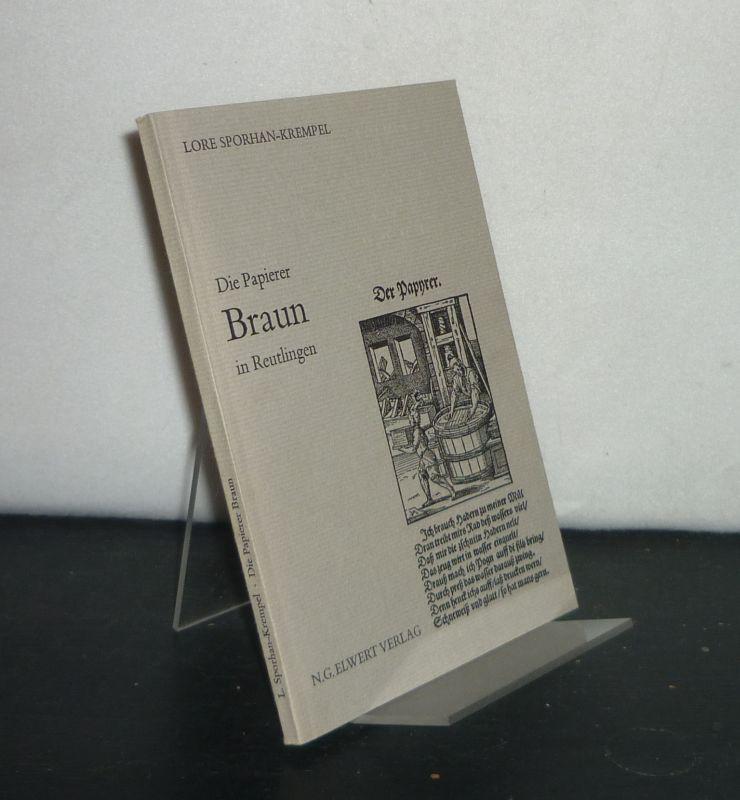 Die Papierer Braun in Reutlingen. [Von Lore Sporhan-Krempel]. Umgearbeiteter Sonderdruck, Privatdruck.