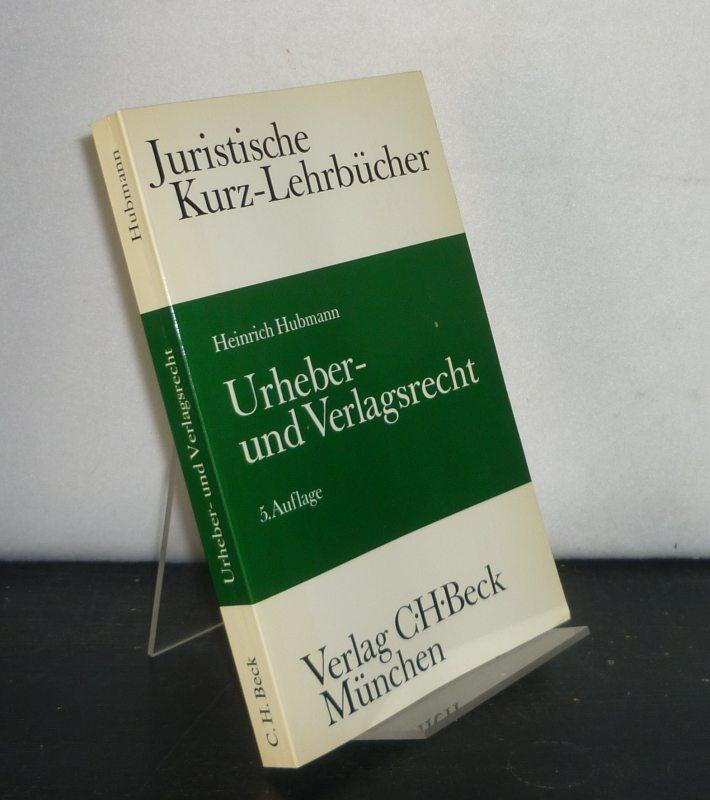 Urheber- und Verlagsrecht. Ein Studienbuch. Von Heinrich Hubmann. (Juristische Kurz-Lehrbücher). 5., neubearbeitete Auflage.