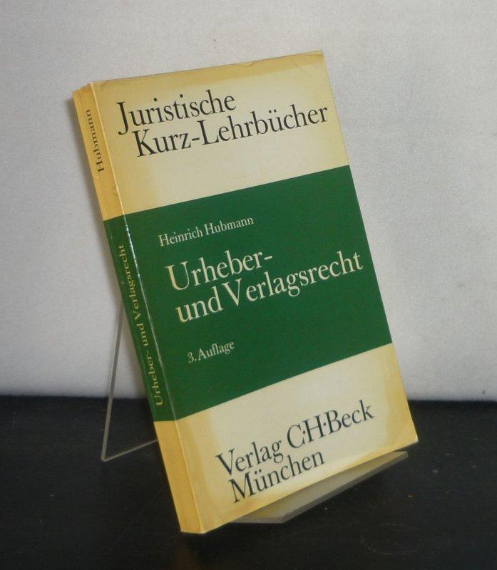 Urheber- und Verlagsrecht. Ein Studienbuch. Von Heinrich Hubmann. (Juristische Kurz-Lehrbücher). 3., neubearbeitete Auflage.