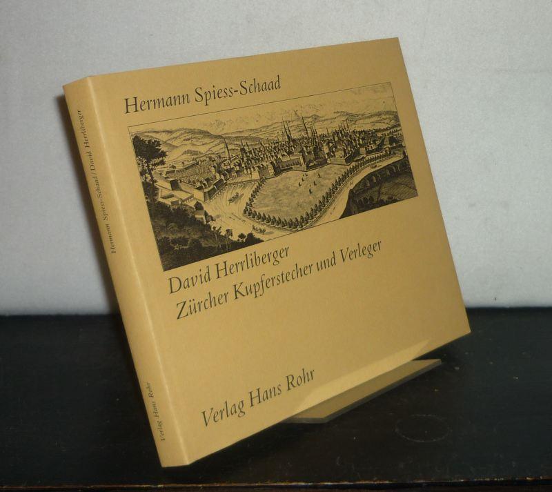 Spiess-Schaad, Hermann: David Herrliberger. Zürcher Kupferstecher und Verleger 1697 - 1777. [Von Hermann Spiess-Schaad].