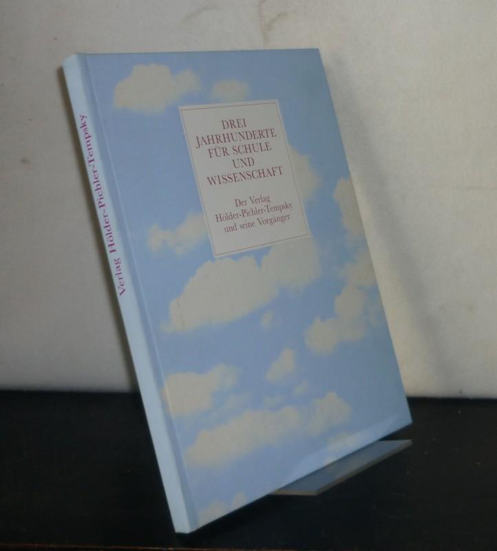 Drei [3] Jahrhunderte für Schule und Wissenschaft. Der Verlag Hölder-Pichler-Tempsky und seine Vorgänger. [Von Günter Treffer]. - Treffer, Günter