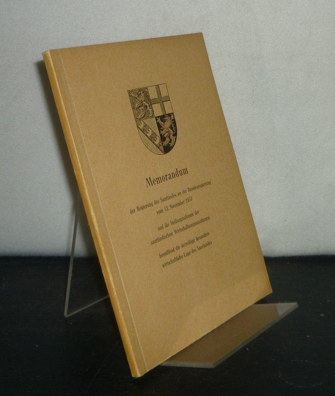 Memorandum der Regierung des Saarlandes an die Bundesregierung vom 13. November 1957 und die Stellungnahme der saarländischen Wirtschaftsorganisationen betreffend die derzeitige besondere wirtschaftliche Lage des Saarlandes.