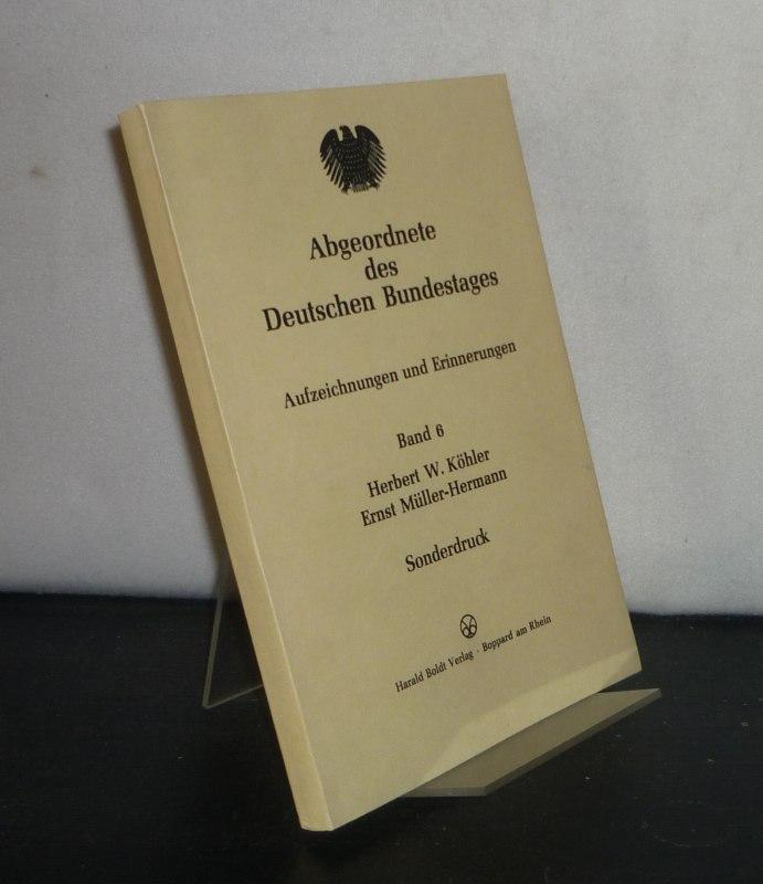 Abgeordnete des Deutschen Bundestages - Band 6. Aufzeichnungen und Erinnerungen. [Von Herbert W. Köhler und Ernst Müller-Hermann]. Sonderdruck.