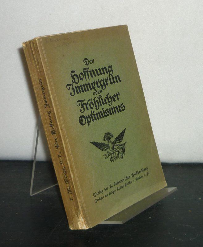 Der Hoffnung Immergründ oder fröhlicher Optimismus. [Von Mannes M. Rings]. 1. und 2. Auflage.