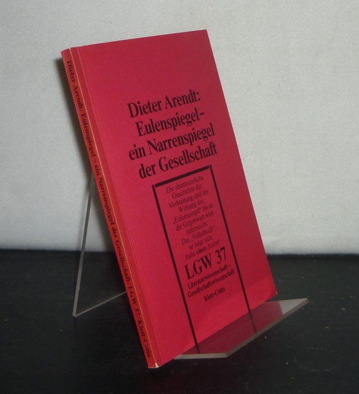Eulenspiegel - ein Narrenspiegel der Gesellschaft. Von Dieter Arendt. (= Literaturwissenschaft - Gesellschaftswissenschaft, Band 37).