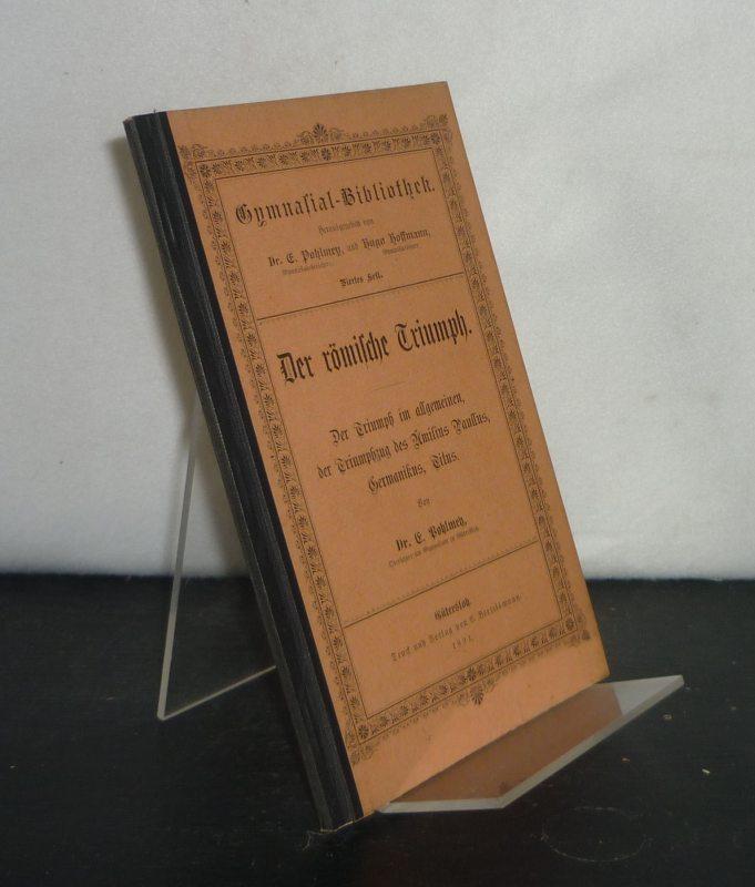 Der römische Triumph. Der Triumph im allgemeinen, der Triumphzug des Ämilius Paullus, Germanikus, Titus. Von E. Pohlmey. (= Gymnasial-Bibliothek, Heft 4).