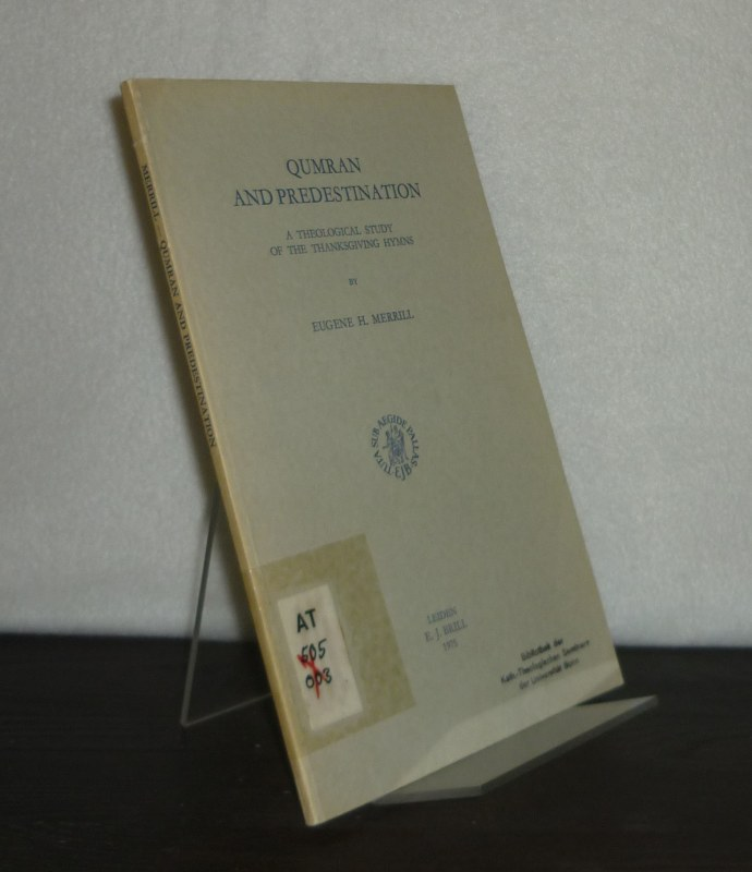 Qumran and Predestination. A Theological Study of the Thanksgiving Hymns. By Eugene H. Merrill. (= Studies on the Texts of the Judah, Volume 8).