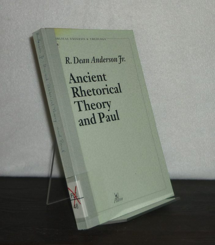 Ancient Rhetorical Theory and Paul. By R. Dean Anderson Jr. (= Contributions to Biblical Exegesis & Theology, Volume 8).