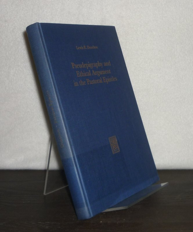 Pseudepigraphy and Ethical Argument in the Pastoral Epistles. By Lewis R. Donelson. (= Hermeneutische Untersuchungen zur Theologie, Band 22).