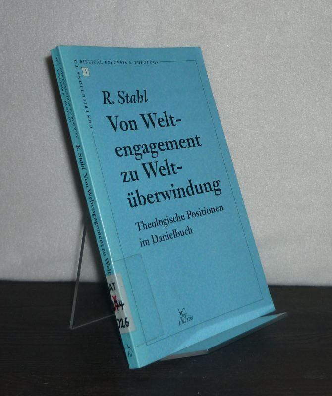 Von Weltengagement zu Weltüberwindung. Theologische Positionen im Danielbuch. Von Rainer Stahl. (= Contributions to Biblical Exegesis and Theology, Volume 4).