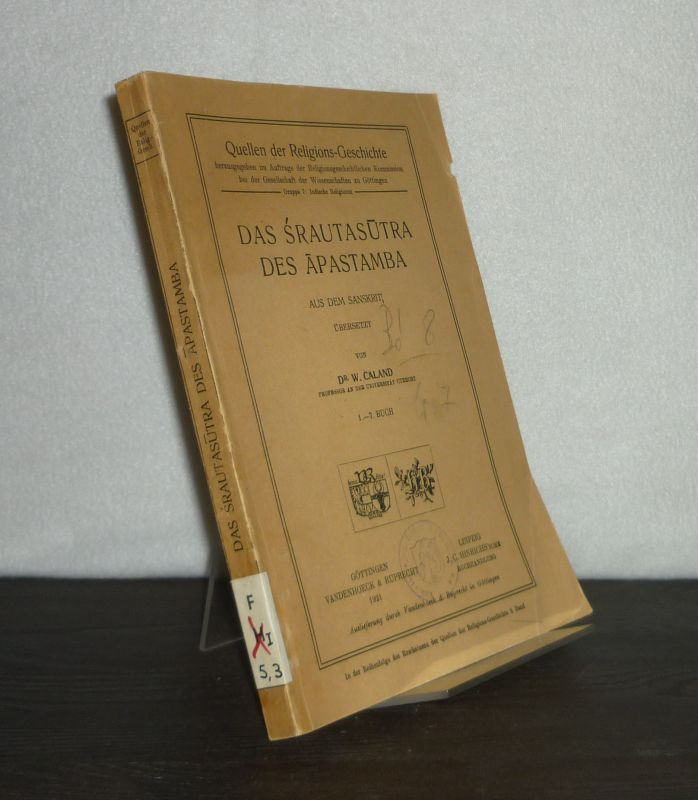 Apastamba: Das Srautasutra des Apastamba - 1.-7. Buch. Aus dem Sanskrit übersetzt von W. Caland. (Quellen der Religions-Geschichte, Gruppe 7: Indische Religionen).