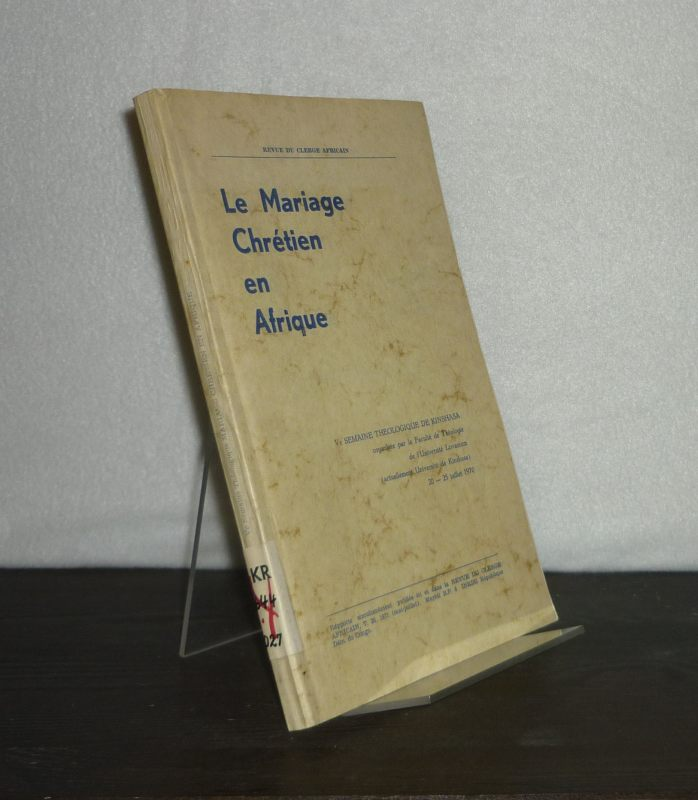 Le mariage chrétien en Afrique. Ve Semaine Théologique de Kinshasa [...] 20 - 25 juillet 1970. (= Revue du clergé africain, T. 26, 1971).