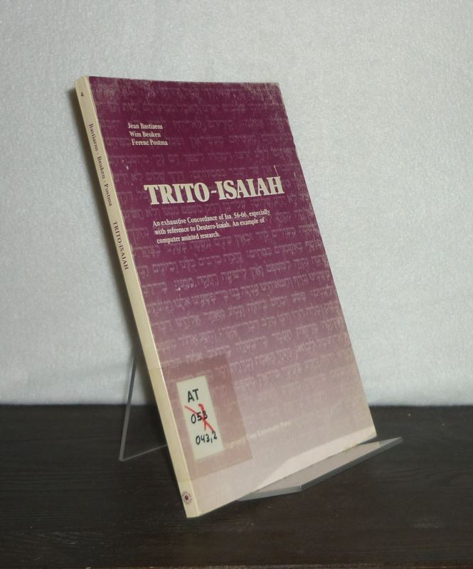 Trito-Isaiah. An exhaustive Concordance of Isa. 56-66, especially with reference to Deutero-Isaiah. An example of computer assisted research. [By Jean Bastiaens, Wim Beuken and Ferenc Postma].