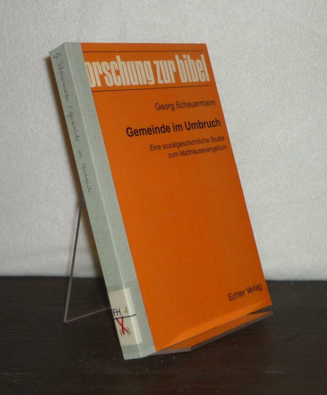 Scheuermann, Georg: Gemeinde im Umbruch. Eine sozialgeschichtliche Studie zum Matthäusevangelium. Von Georg Scheuermann. (= Forschung zur Bibel, Band 77).