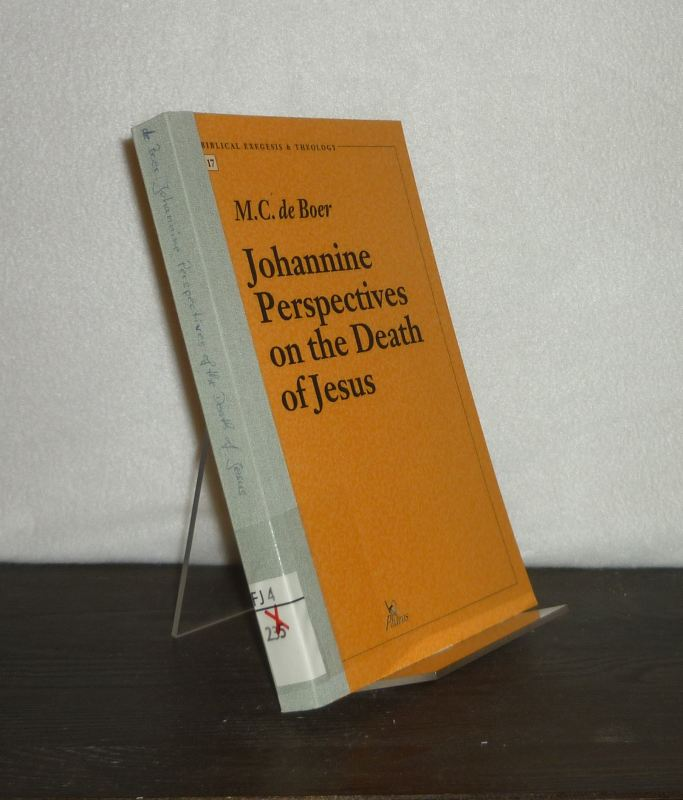 Johannine Perspectives on the Death of Jesus. By Martinus C. de Boer. (= Contributions to Biblical Exegesis & Theology, Volume 17).
