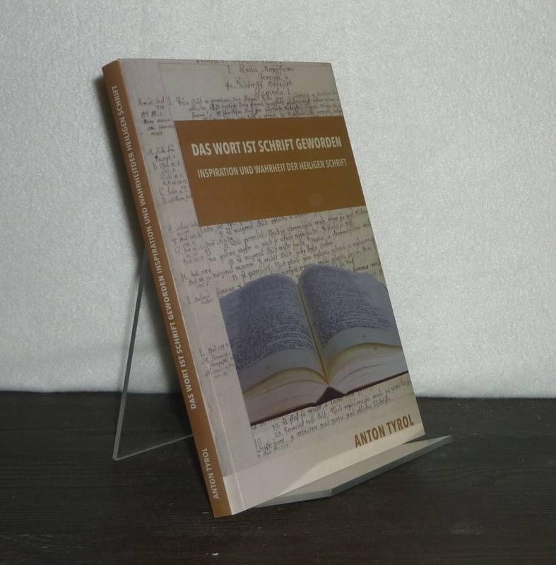 Das Wort ist Schrift geworden. Inspiration und Wahrheit der Heiligen Schrift. [Von Anton Tyrol].
