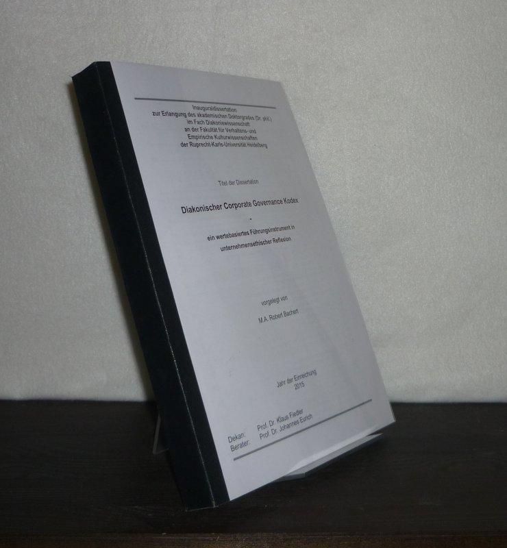 Diakonischer Corporate Governance Kodex. Ein wertebasiertes Führungsinstrument in unternehmensethischer Reflexion. Inauguraldissertation (Uni Heidelberg) Robert Bachert.
