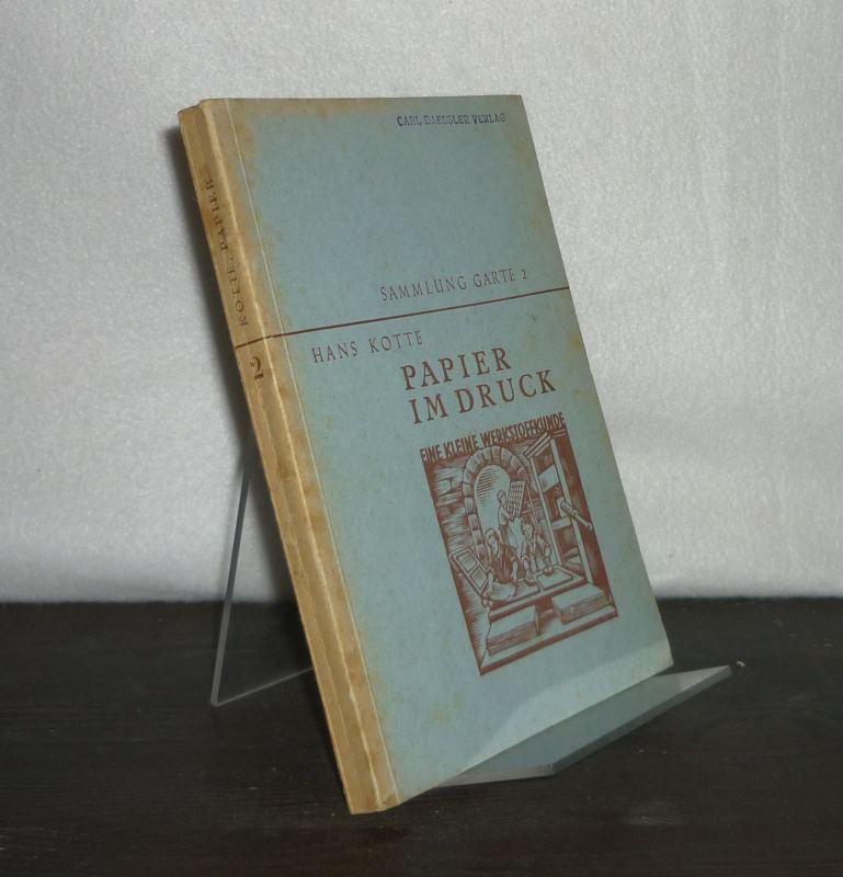 Papier im Druck. Eine kleine Werkstoffkunde. Von Hans Kotte. (= Sammlung Garte, Band 2).