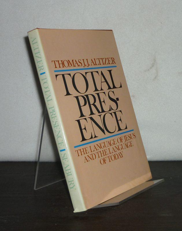 Altizer, Thomas J.J.: Total Presence. The Language of Jesus and the Language of Today. [By Thomas J.J. Altizer].