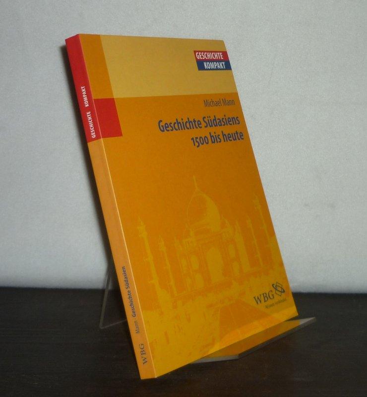 Geschichte Südasiens 1500 bis heute. Von Michael Mann. (Geschichte kompakt).