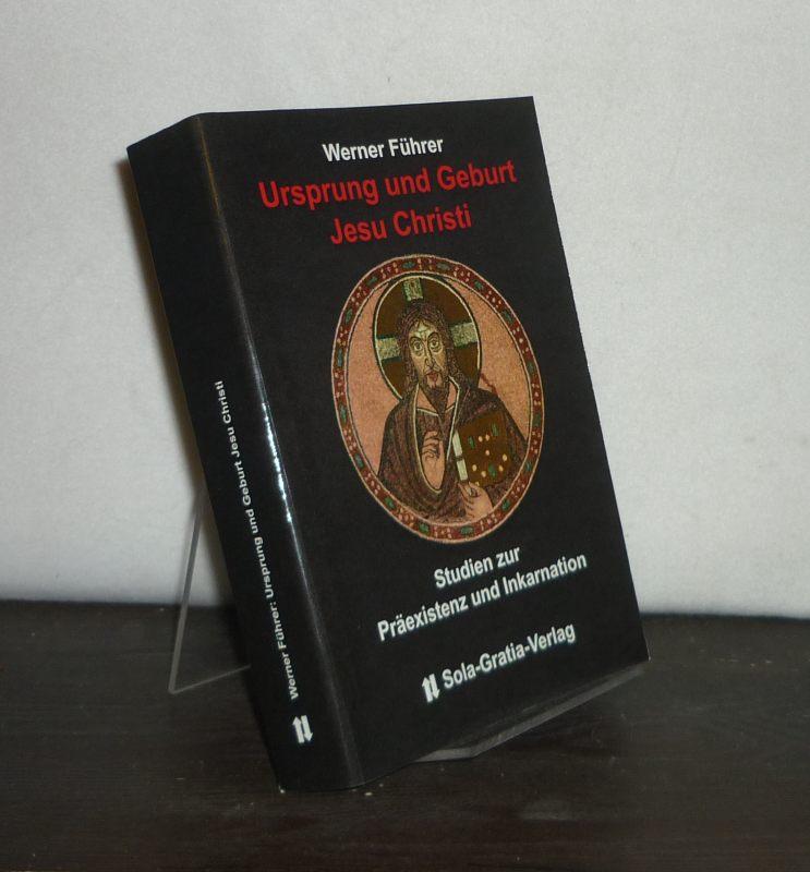 Ursprung und Geburt Jesu Christi. Studien zur Präexistenz und Inkarnation. [Von Werner Führer].