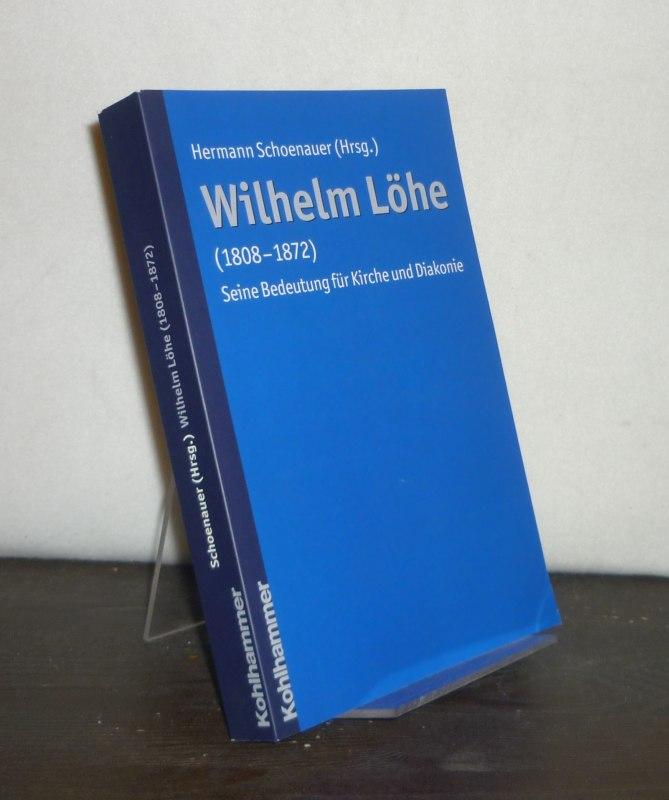 Wilhelm Löhe (1808 - 1872). Seine Bedeutung für Kirche und Diakonie. [Von Hermann Schoenauer].