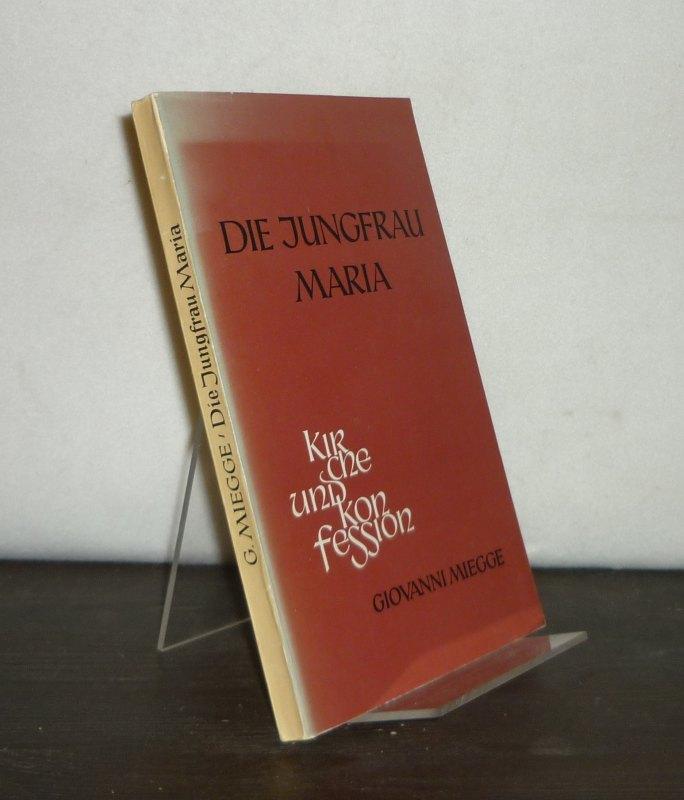 Miegge, Giovanni: Die Jungfrau Maria. Studie zur Geschichte der Marienlehre. Von Giovanni Miegge. (= Kirche und Konfession, Band 2).