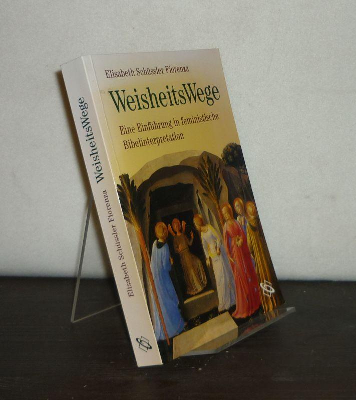 WeisheitsWege. Eine Einführung in feministische Bibelinterpretation. [Von Elisabeth Schüssler Fiorenza].