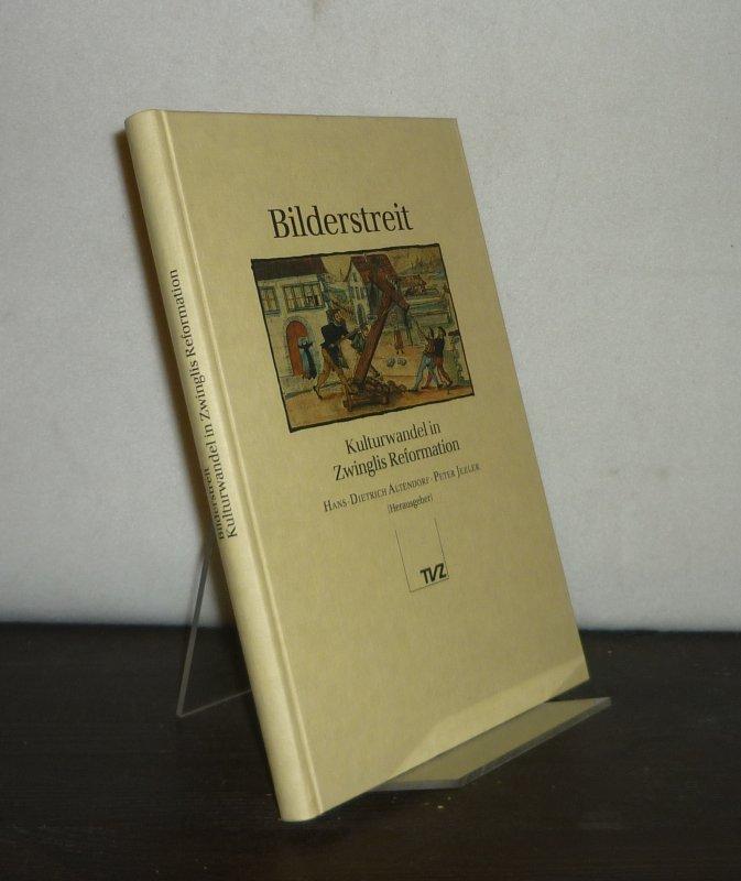 Bilderstreit. Kulturwandel in Zwinglis Reformation. [Herausgegeben von Hans-Dietrich Altendorfer und Peter Jezler].