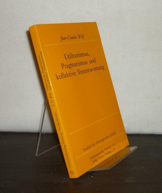 Utilitarismus, Pragmatismus und kollektive Verantwortung. Von Jean-Claude. (= Studien zur theologischen Ethik, Band 52).