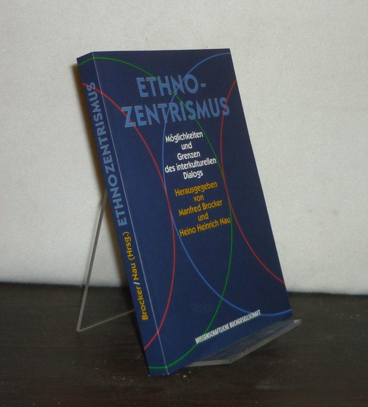 Ethnozentrismus. Möglichkeiten und Grenzen des interkulturellen Dialogs. [Herausgegeben von Manfred Brocker und Heino Heinrich Nau].